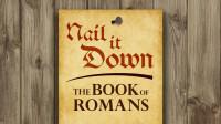 Romans: Nail it Down