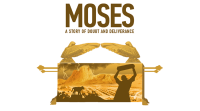 Moses: A Story Of Doubt And Deliverance