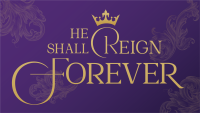 He Shall Reign Forever Advent 2020